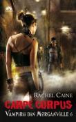 Carpe Corpus ( seria Vampirii din Morganville 6 ) de Rachel Caine  -Carti bune de citit