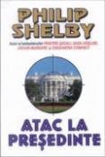 Atac la presedinte de Philip Shelby  -Carti bune de citit