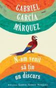 N-am venit sa tin un discurs de Gabriel Garcia Marquez  -Carti bune de citit