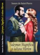Suleyman Magnificul si Sultana Hurrem de Isaure de Saint Pierre  -Carti bune de citit