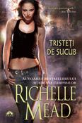 Tristeti de sucub (seria Georgina Kincaid 1) de Richelle Mead  -Carti bune de citit