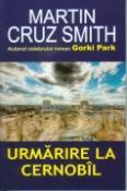 Urmarire la Cernobil de Martin Cruz Smith  -Carti bune de citit